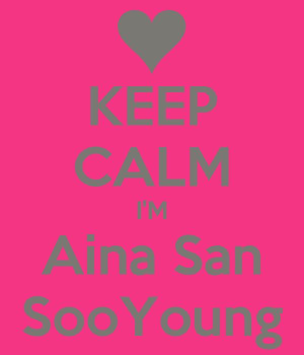 KEEP CALM I'M Aina San SooYoung