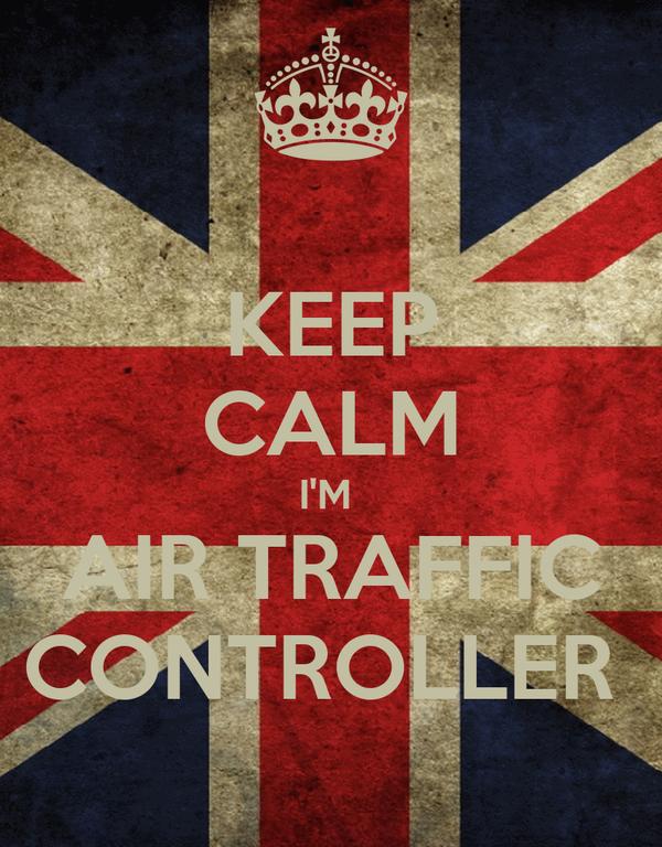 KEEP CALM I'M  AIR TRAFFIC CONTROLLER