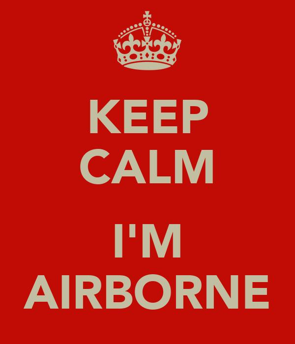 KEEP CALM  I'M AIRBORNE