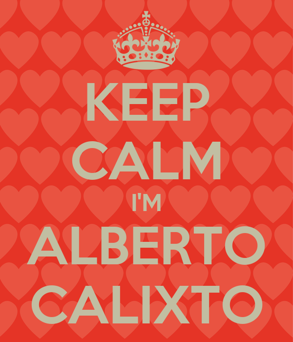 KEEP CALM I'M ALBERTO CALIXTO