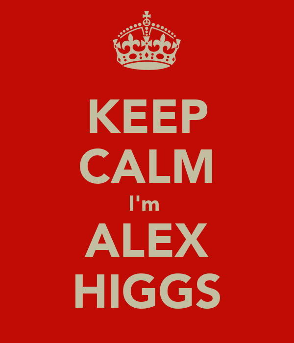 KEEP CALM I'm  ALEX HIGGS