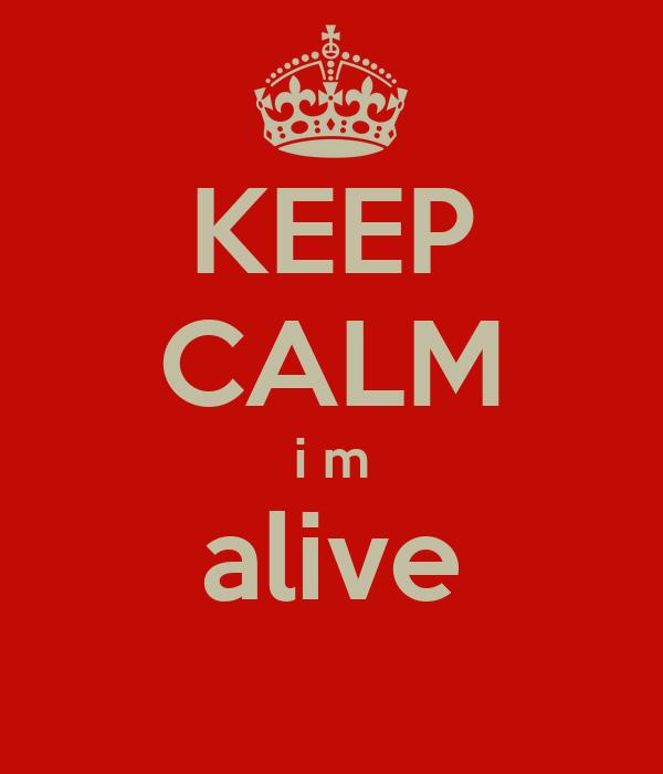 KEEP CALM i m alive