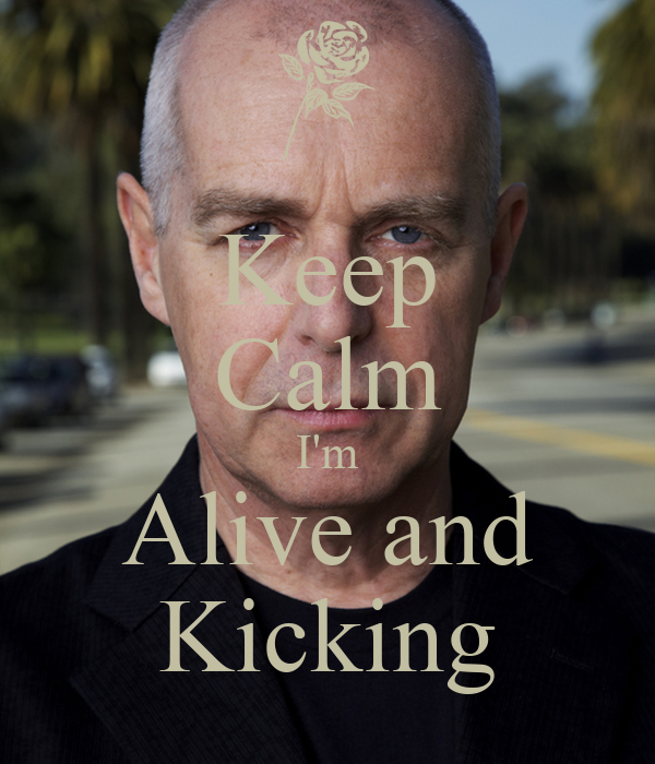 Keep Calm I'm Alive and Kicking