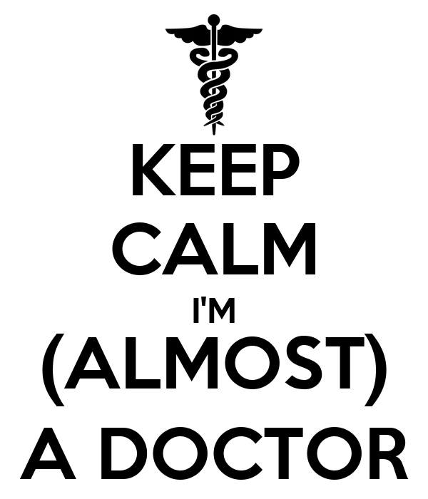 KEEP CALM I'M (ALMOST) A DOCTOR