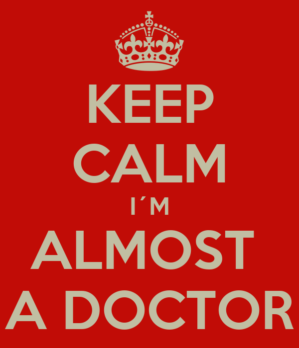 KEEP CALM I´M ALMOST  A DOCTOR
