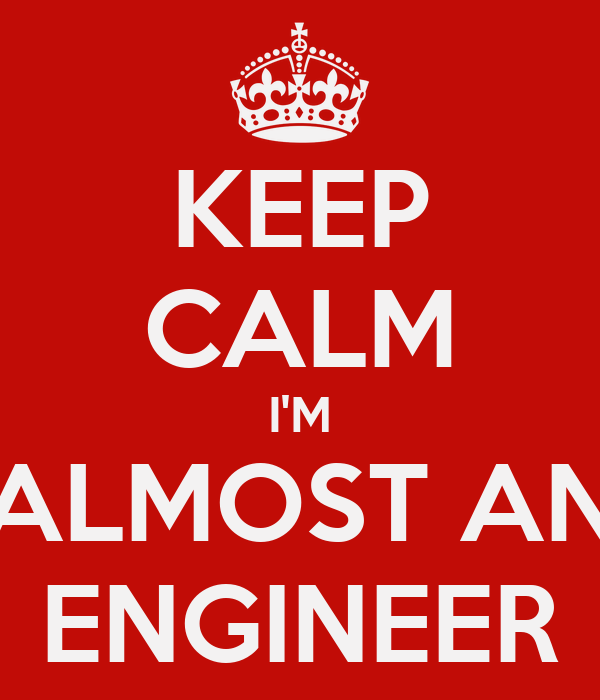 KEEP CALM I'M ALMOST AN ENGINEER
