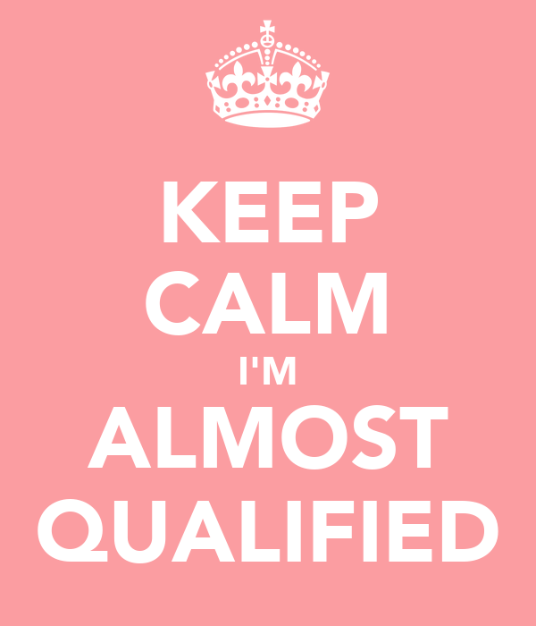 KEEP CALM I'M ALMOST QUALIFIED