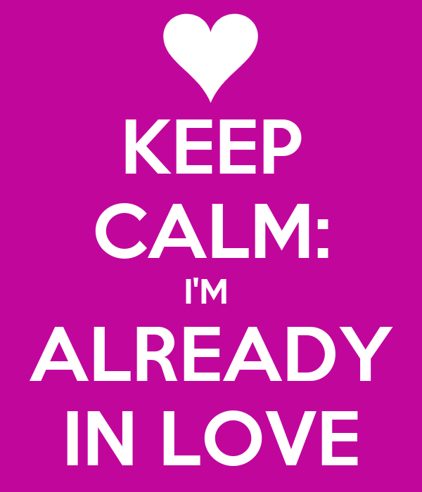 KEEP CALM: I'M  ALREADY IN LOVE