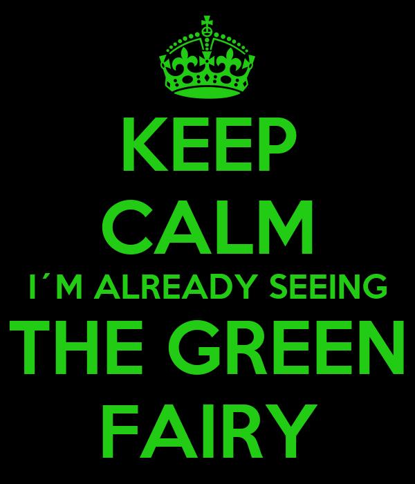 KEEP CALM I´M ALREADY SEEING THE GREEN FAIRY