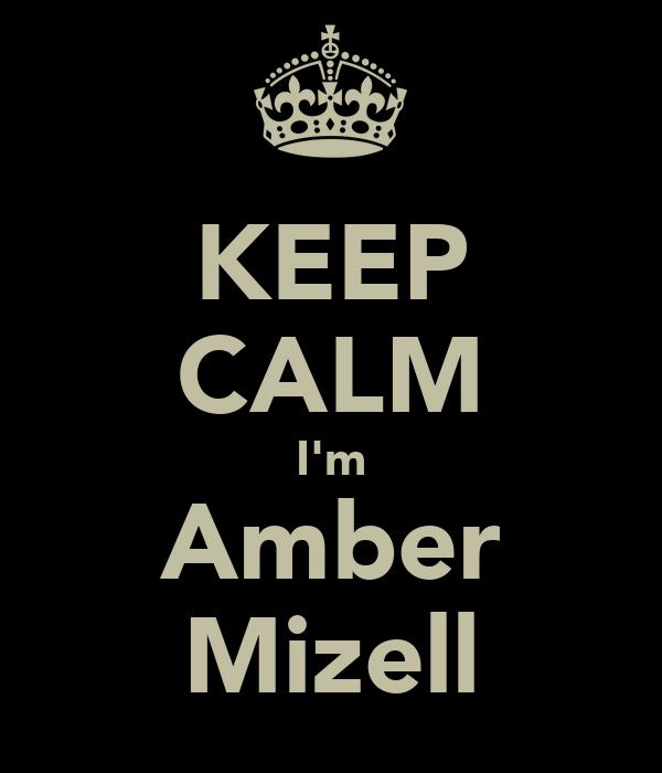 KEEP CALM I'm Amber Mizell