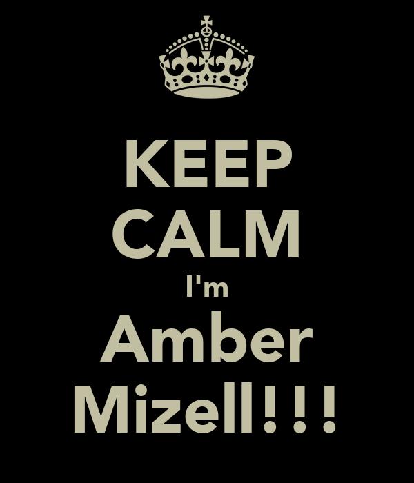 KEEP CALM I'm Amber Mizell!!!