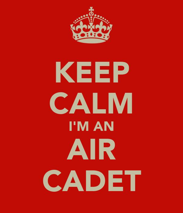 KEEP CALM I'M AN AIR CADET