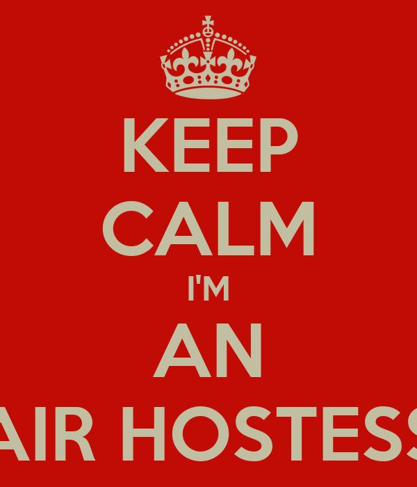 KEEP CALM I'M AN AIR HOSTESS