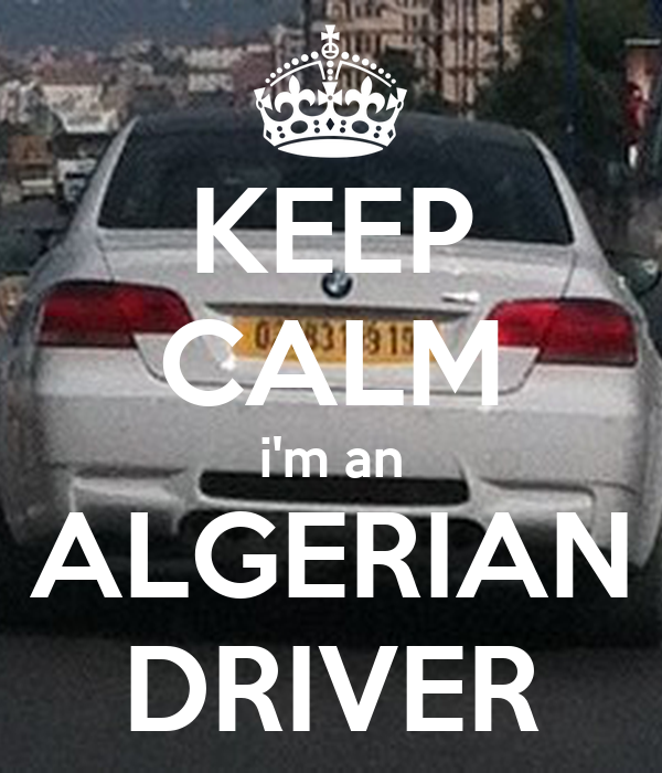 KEEP CALM i'm an ALGERIAN DRIVER