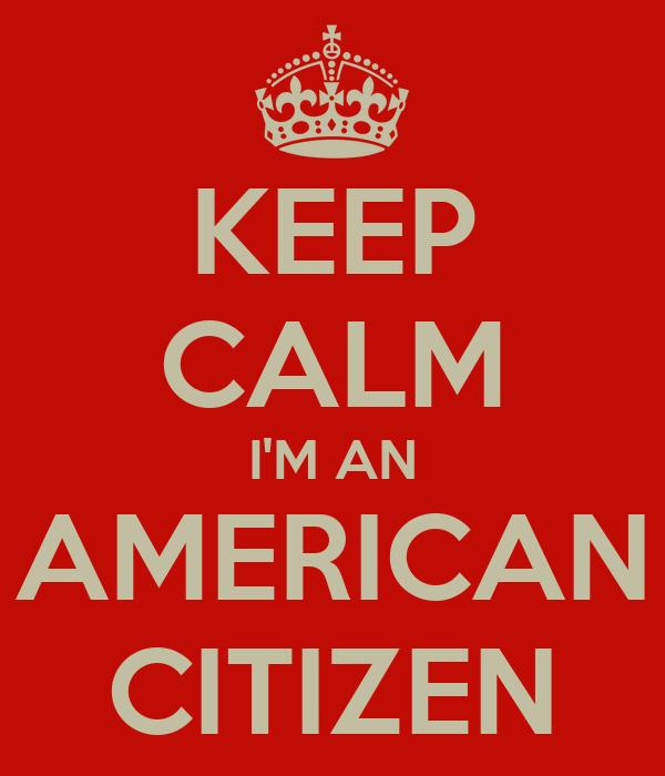 KEEP CALM I'M AN AMERICAN CITIZEN