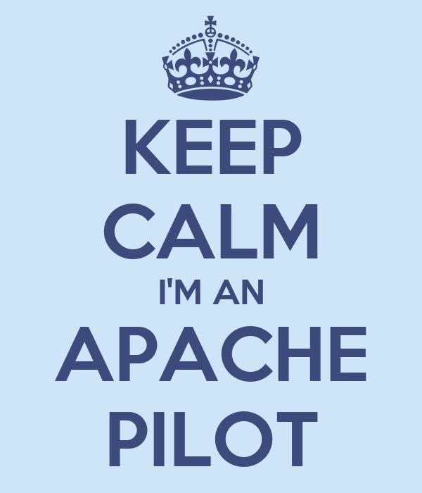KEEP CALM I'M AN APACHE PILOT