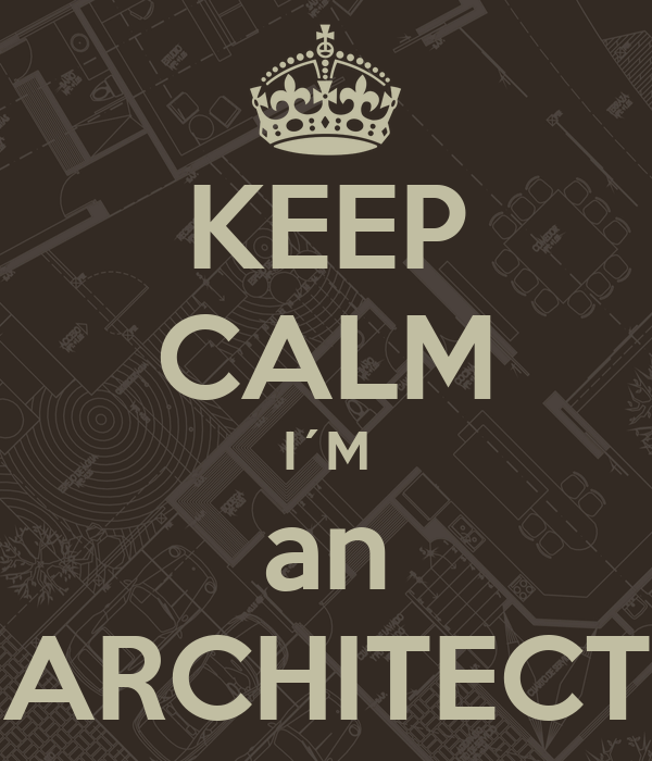 KEEP CALM I´M an ARCHITECT