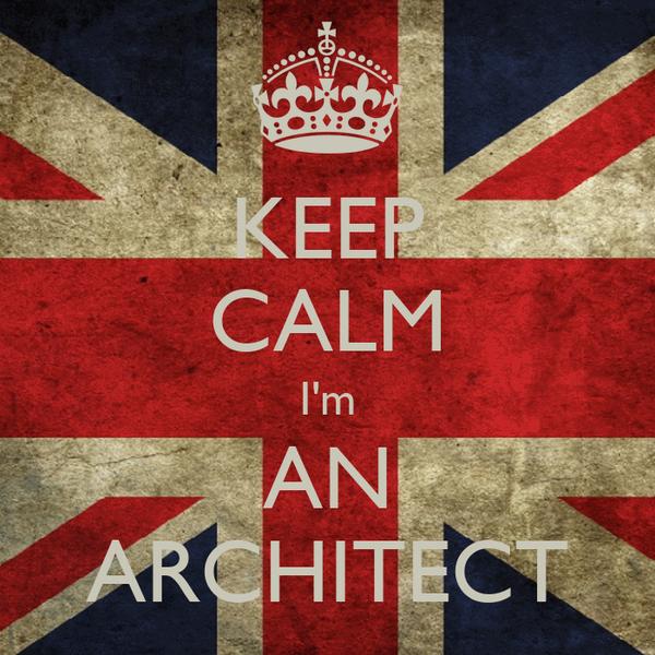 KEEP CALM I'm AN ARCHITECT