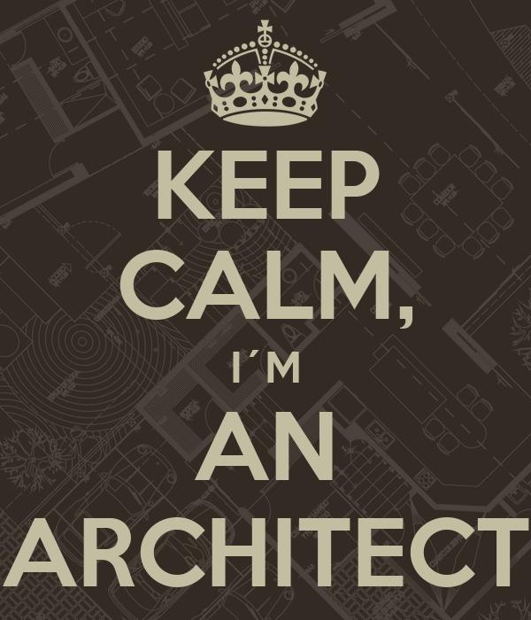 KEEP CALM, I´M AN ARCHITECT
