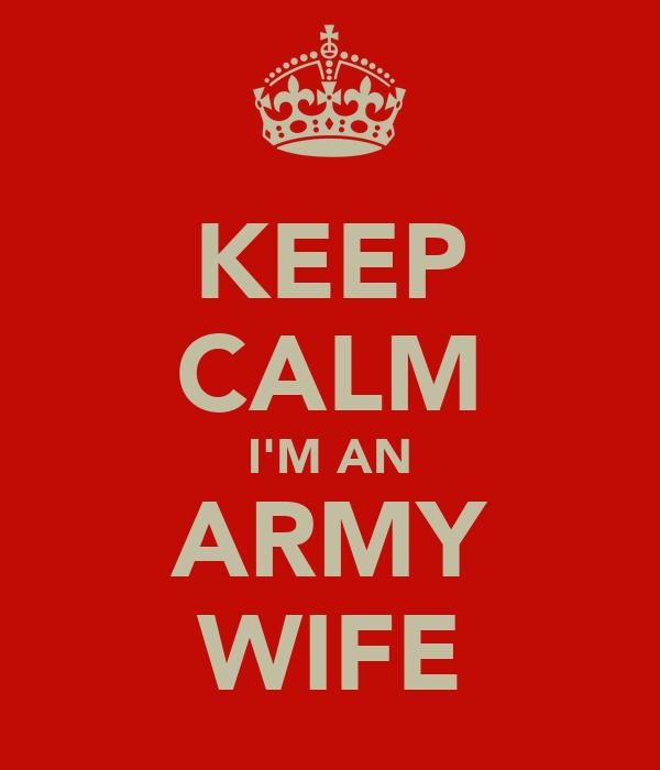 KEEP CALM I'M AN ARMY WIFE