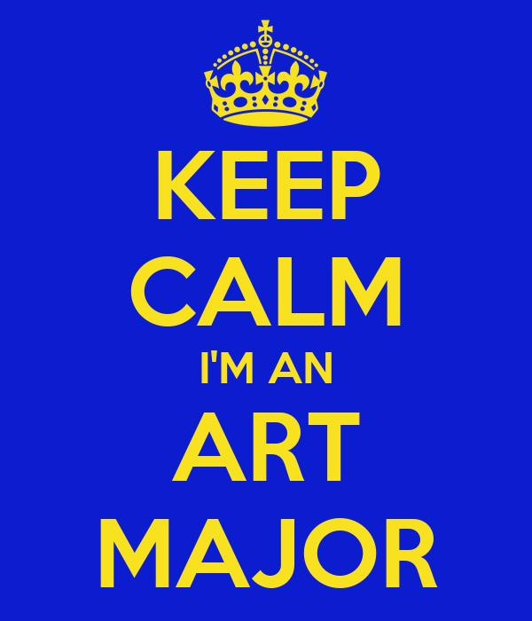 KEEP CALM I'M AN ART MAJOR