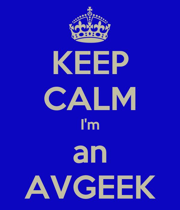 KEEP CALM I'm an AVGEEK