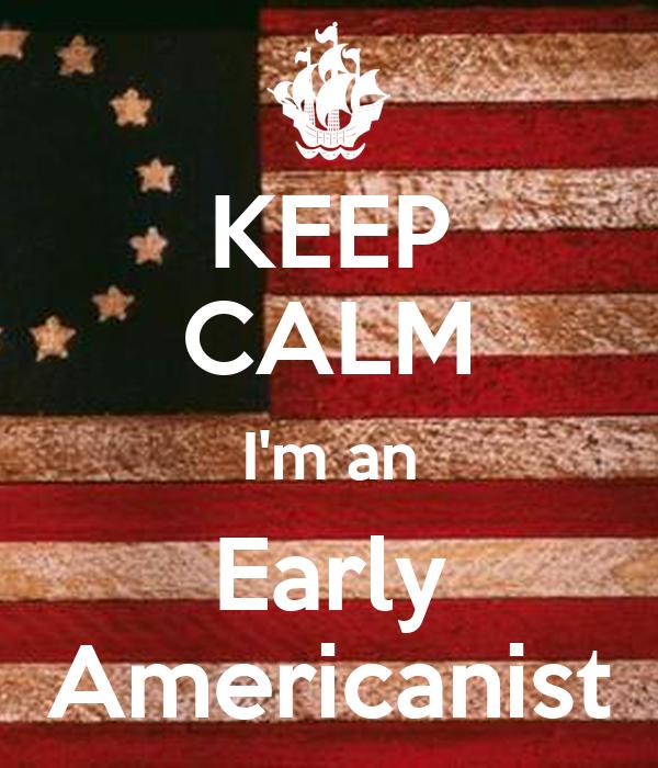 KEEP CALM I'm an Early Americanist