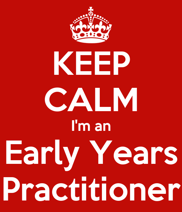 KEEP CALM I'm an Early Years Practitioner
