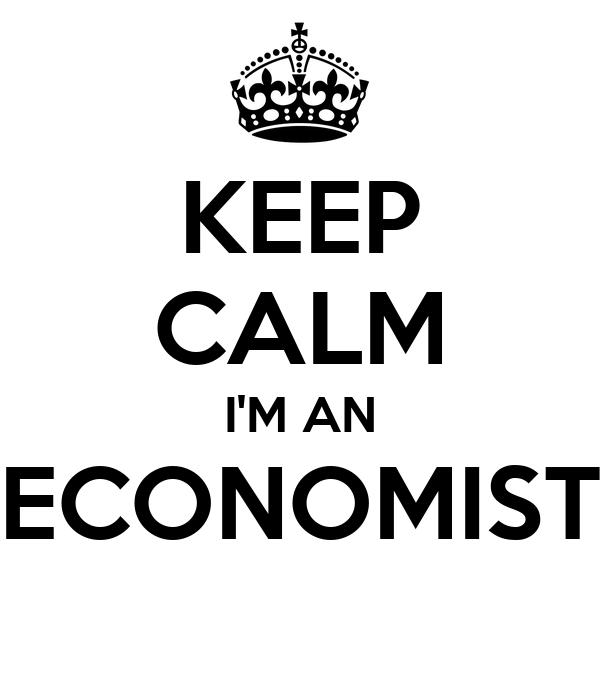 KEEP CALM I'M AN ECONOMIST
