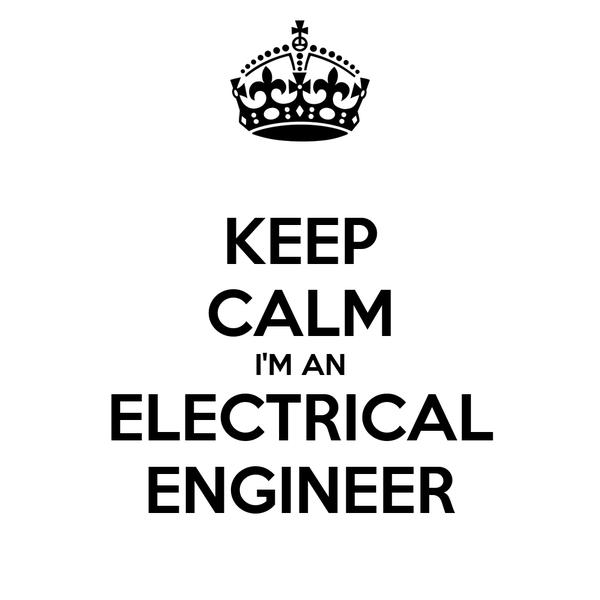KEEP CALM I'M AN ELECTRICAL ENGINEER