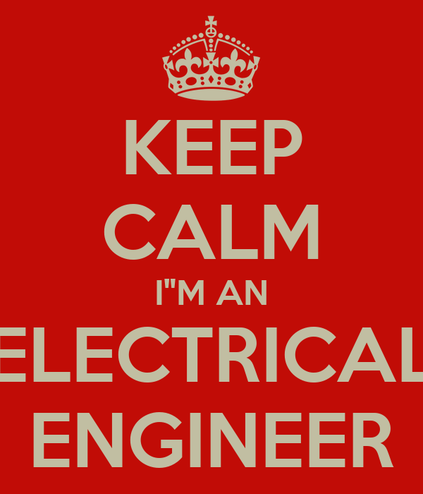 "KEEP CALM I""M AN ELECTRICAL ENGINEER"