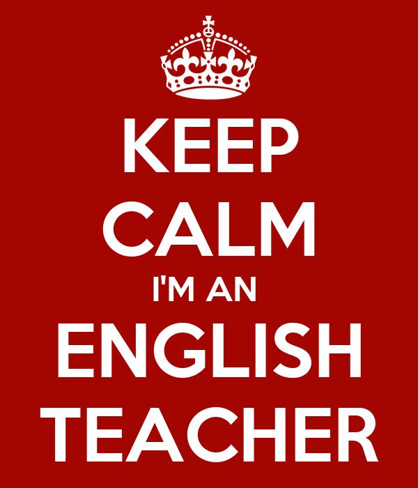 KEEP CALM I'M AN  ENGLISH TEACHER