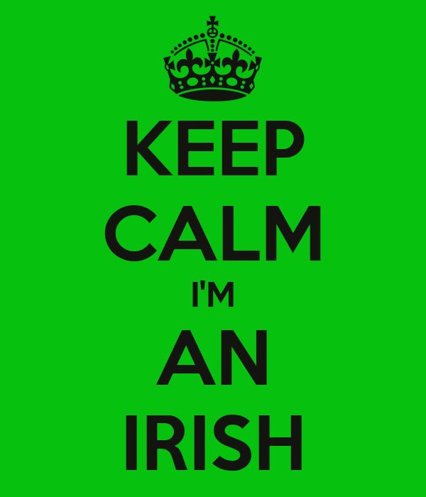 KEEP CALM I'M AN IRISH