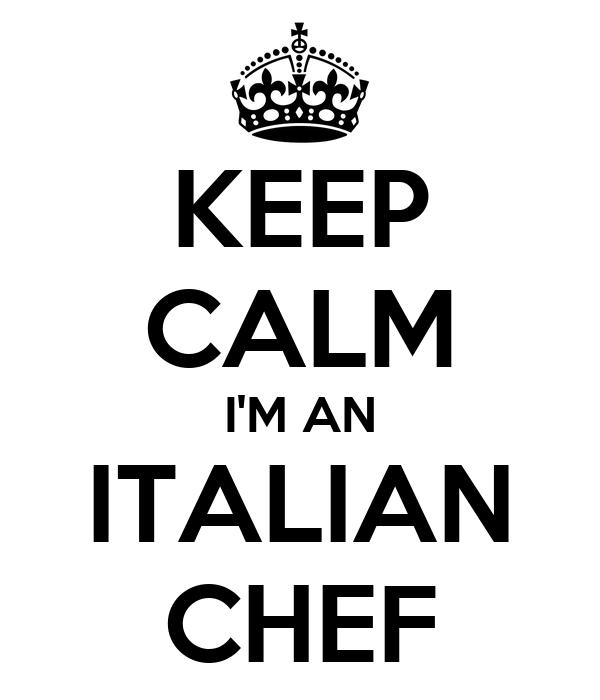 KEEP CALM I'M AN ITALIAN CHEF