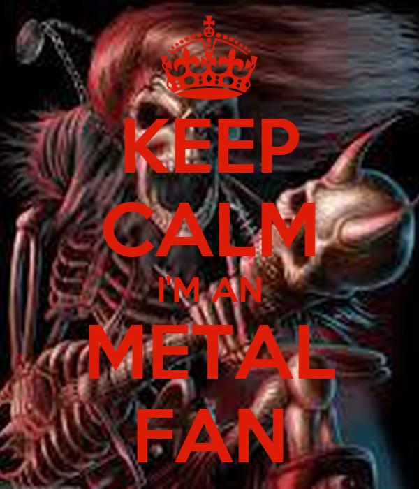 KEEP CALM I'M AN METAL FAN