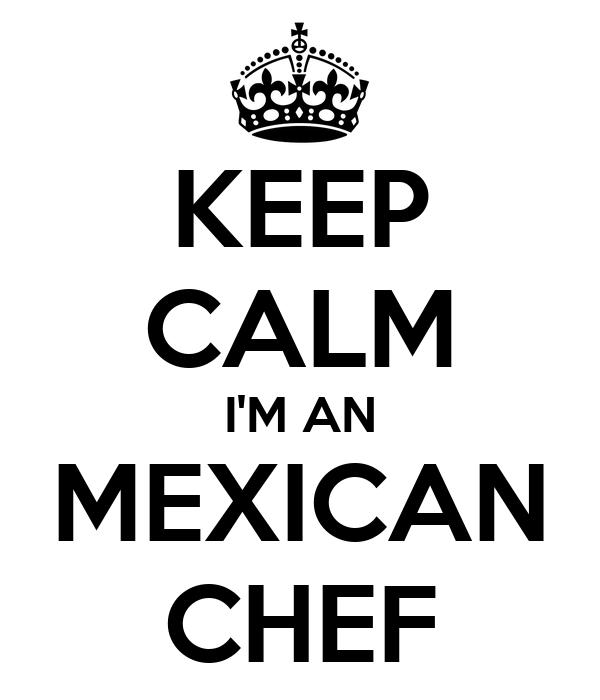 KEEP CALM I'M AN MEXICAN CHEF