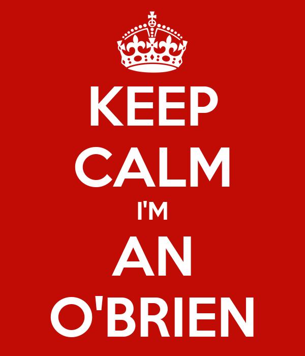 KEEP CALM I'M AN O'BRIEN