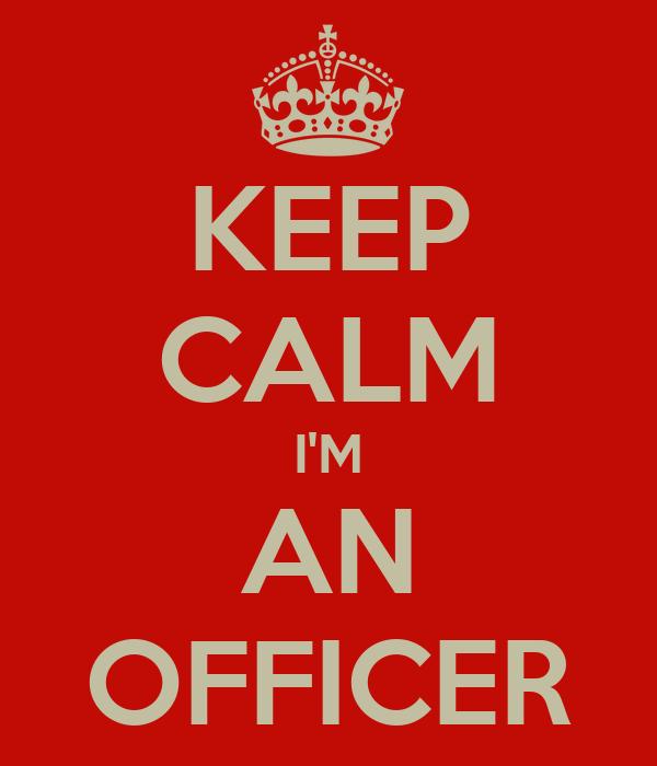 KEEP CALM I'M AN OFFICER