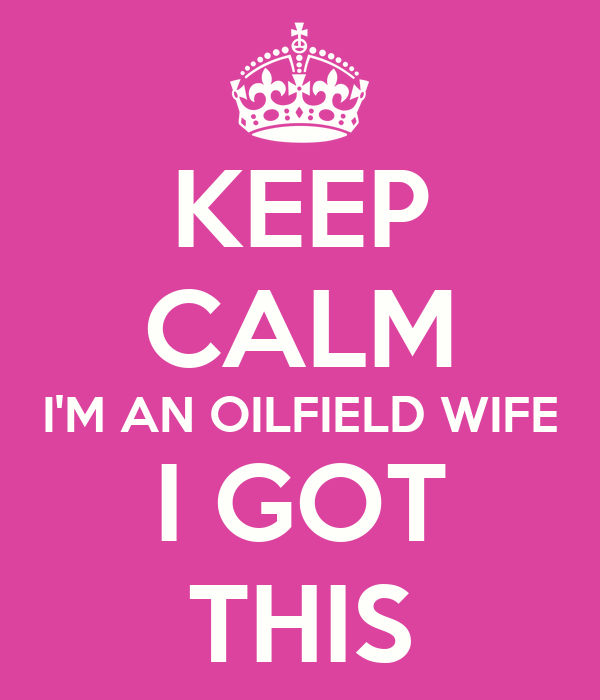 KEEP CALM I'M AN OILFIELD WIFE I GOT THIS