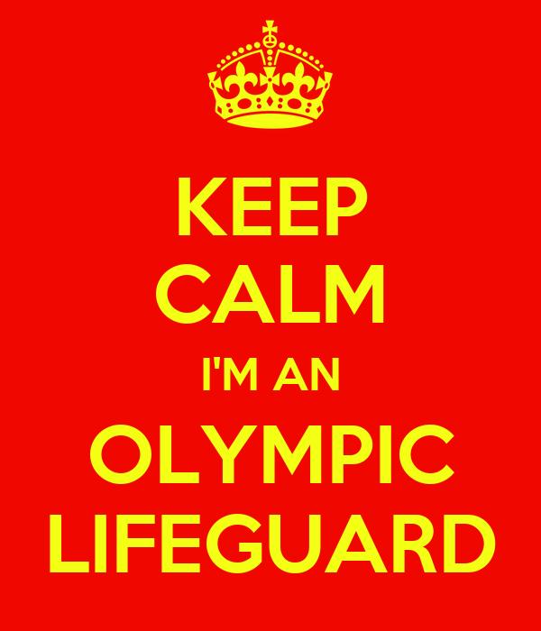 KEEP CALM I'M AN OLYMPIC LIFEGUARD