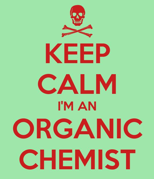 KEEP CALM I'M AN ORGANIC CHEMIST