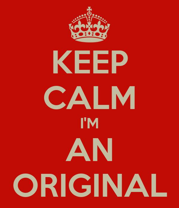 KEEP CALM I'M AN ORIGINAL