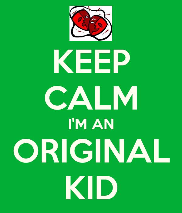 KEEP CALM I'M AN ORIGINAL KID