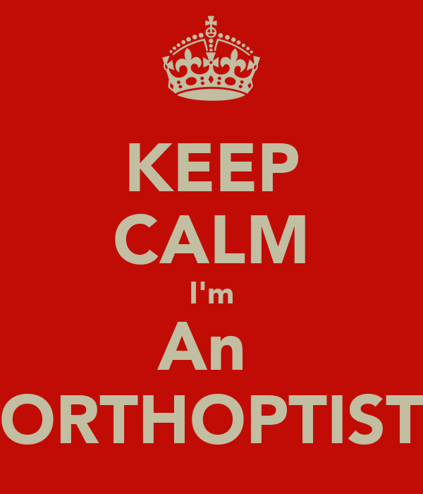 KEEP CALM I'm An  ORTHOPTIST