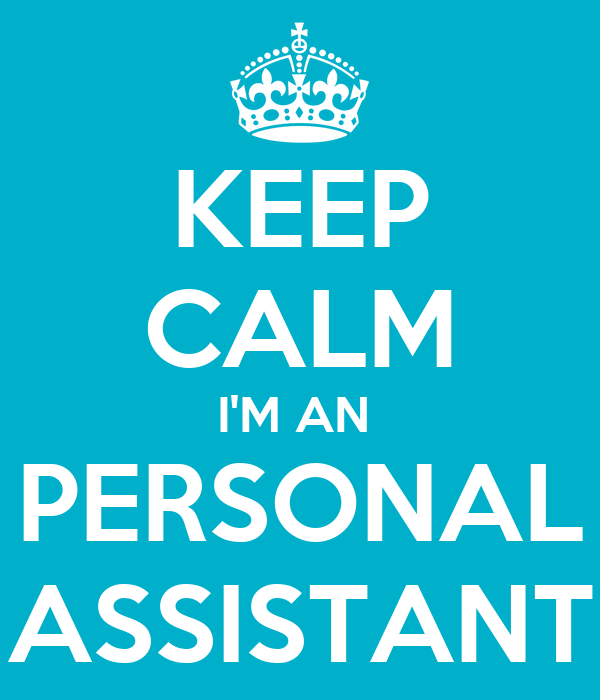 KEEP CALM I'M AN  PERSONAL ASSISTANT