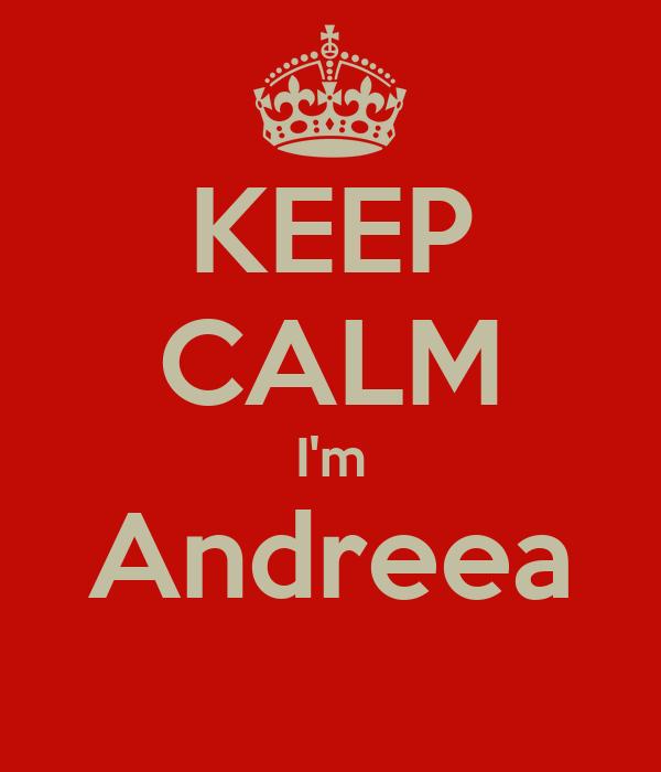 KEEP CALM I'm Andreea