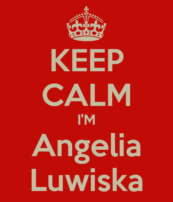 KEEP CALM I'M Angelia Luwiska