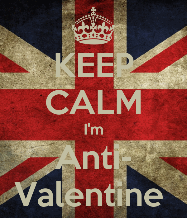 KEEP CALM I'm Anti- Valentine