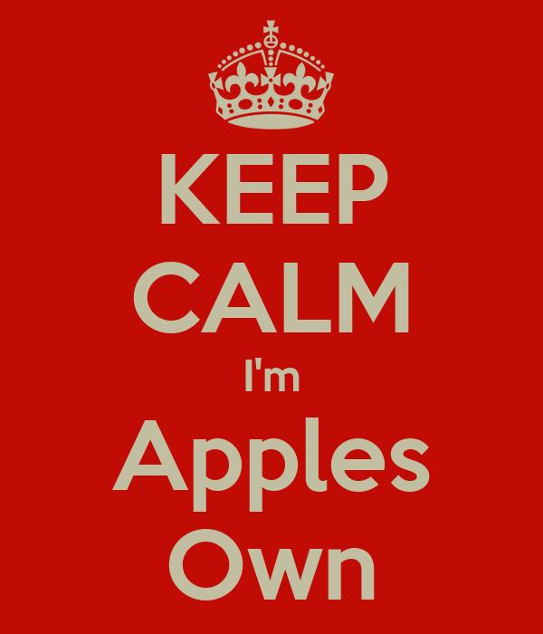 KEEP CALM I'm Apples Own