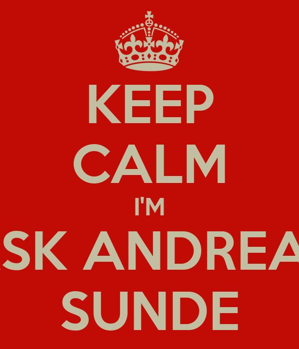 KEEP CALM I'M ASK ANDREAS SUNDE